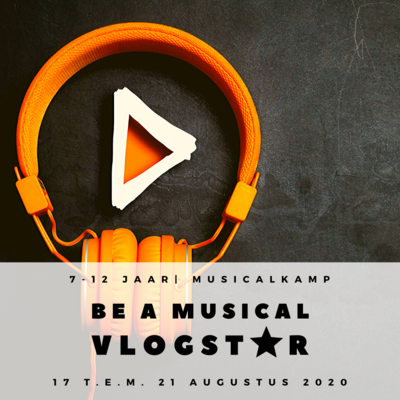 'BE A MUSICAL VLOGSTAR' | MUSICALKAMP  (1e-6e LEERJAAR)